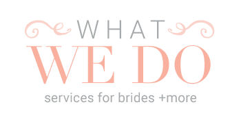 What We Do - Services for Brides + More